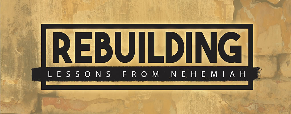 Rebuilding: Lessons from Nehemiah