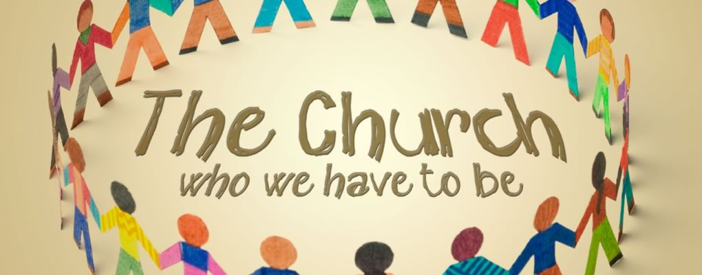 The Church: Who We Have to Be