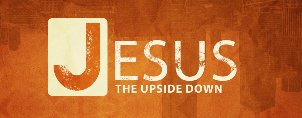 Jesus: the Upside Down