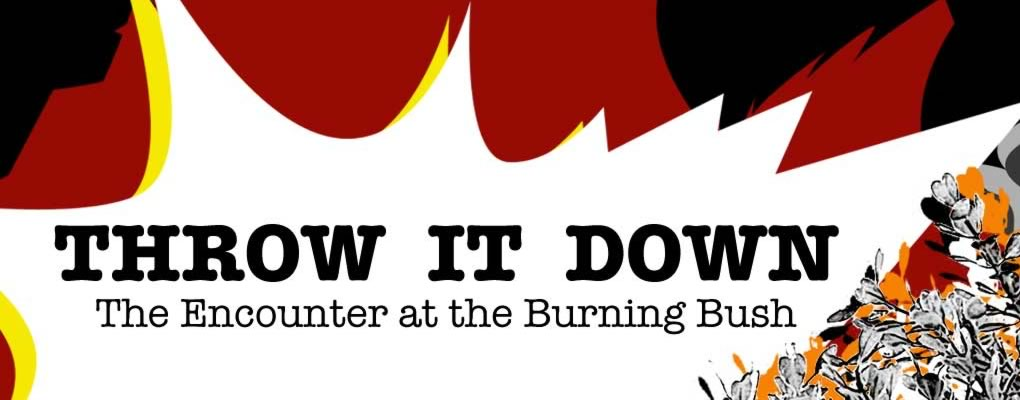 Throw it Down: The Encounter at the Burning Bush